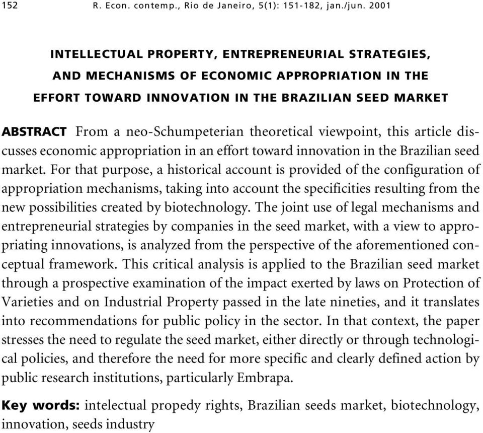 theoretical viewpoint, this article discusses economic appropriation in an effort toward innovation in the Brazilian seed market.
