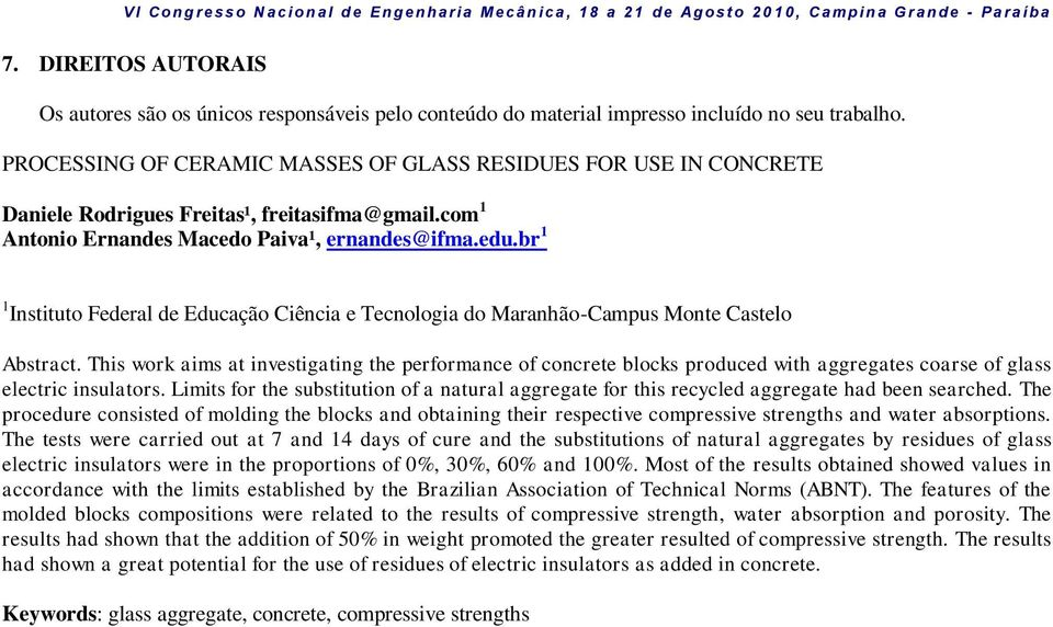 PROCESSING OF CERAMIC MASSES OF GLASS RESIDUES FOR USE IN CONCRETE Daniele Rodrigues Freitas¹, freitasifma@gmail.com 1 Antonio Ernandes Macedo Paiva¹, ernandes@ifma.edu.