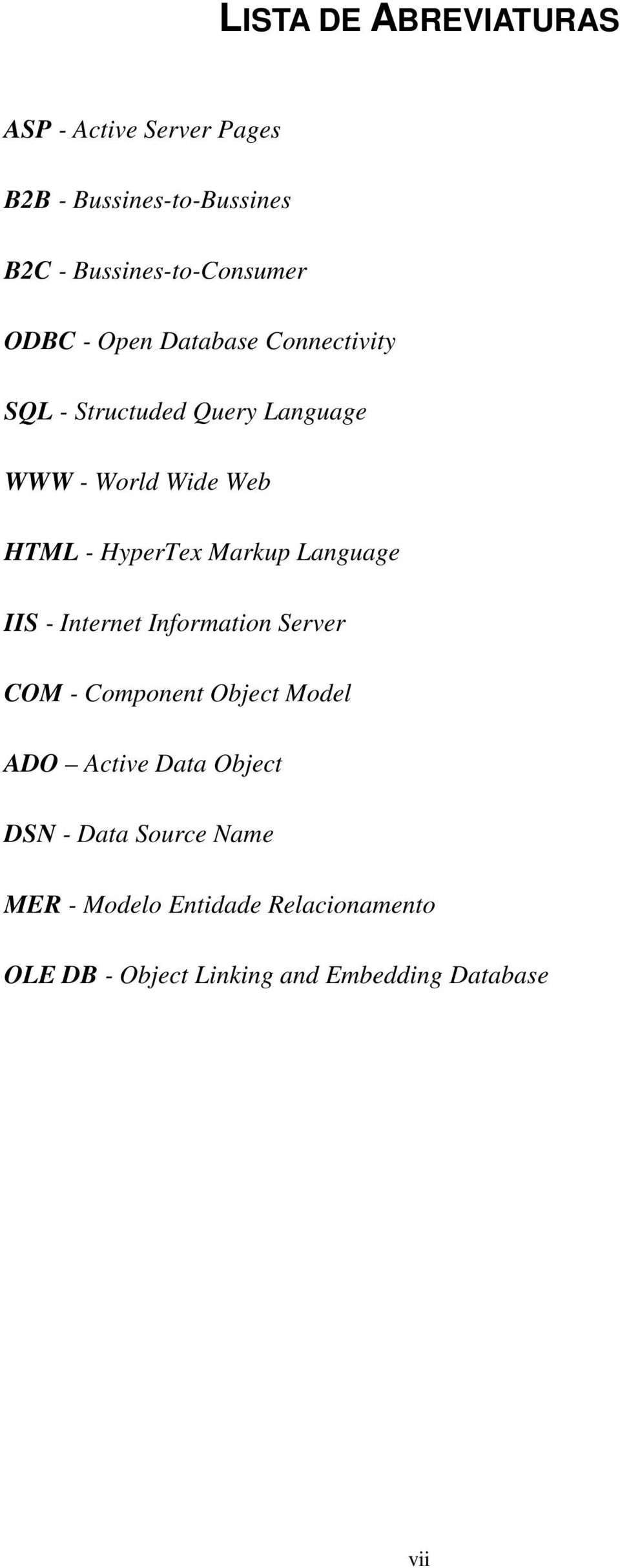 Markup Language IIS - Internet Information Server COM - Component Object Model ADO Active Data Object