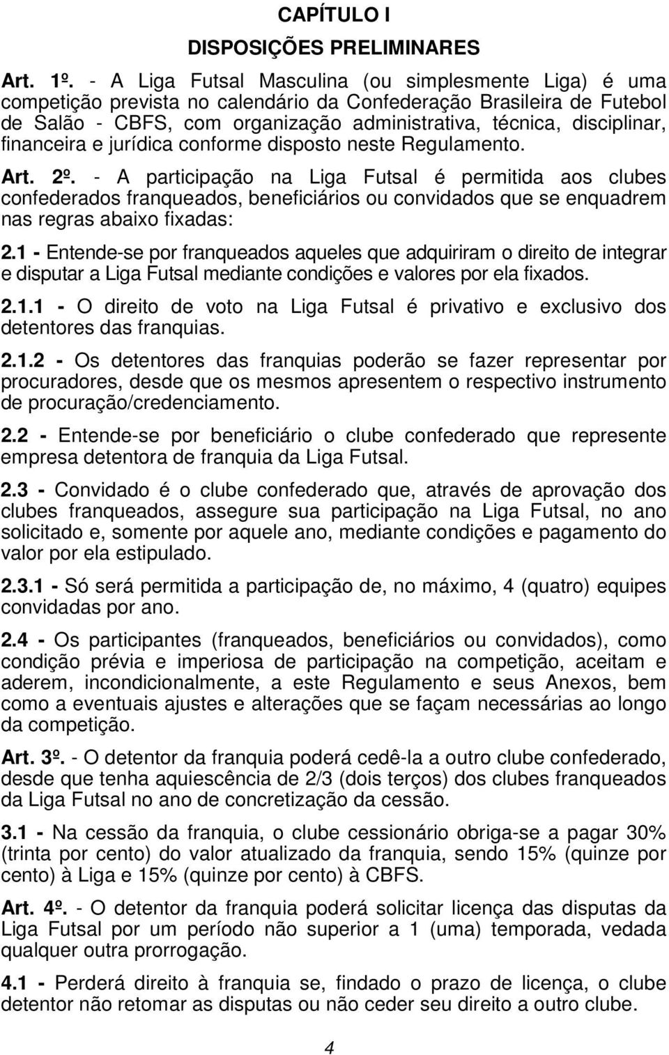 financeira e jurídica conforme disposto neste Regulamento. Art. 2º.