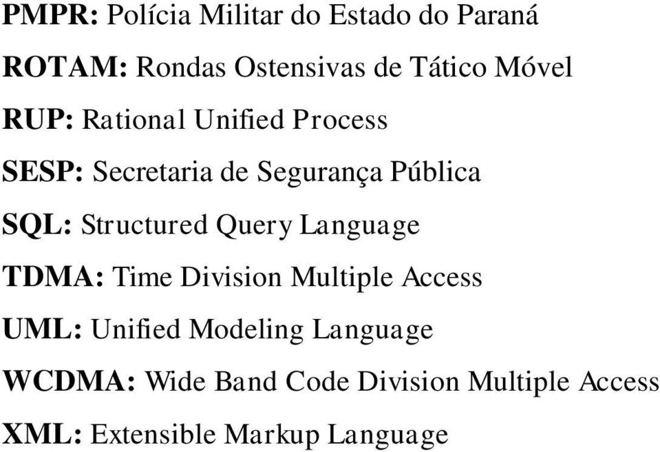 Structured Query Language TDMA: Time Division Multiple Access UML: Unified
