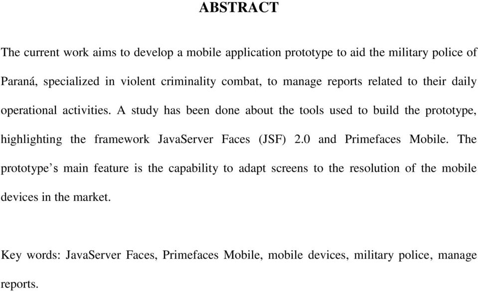 A study has been done about the tools used to build the prototype, highlighting the framework JavaServer Faces (JSF) 2.0 and Primefaces Mobile.