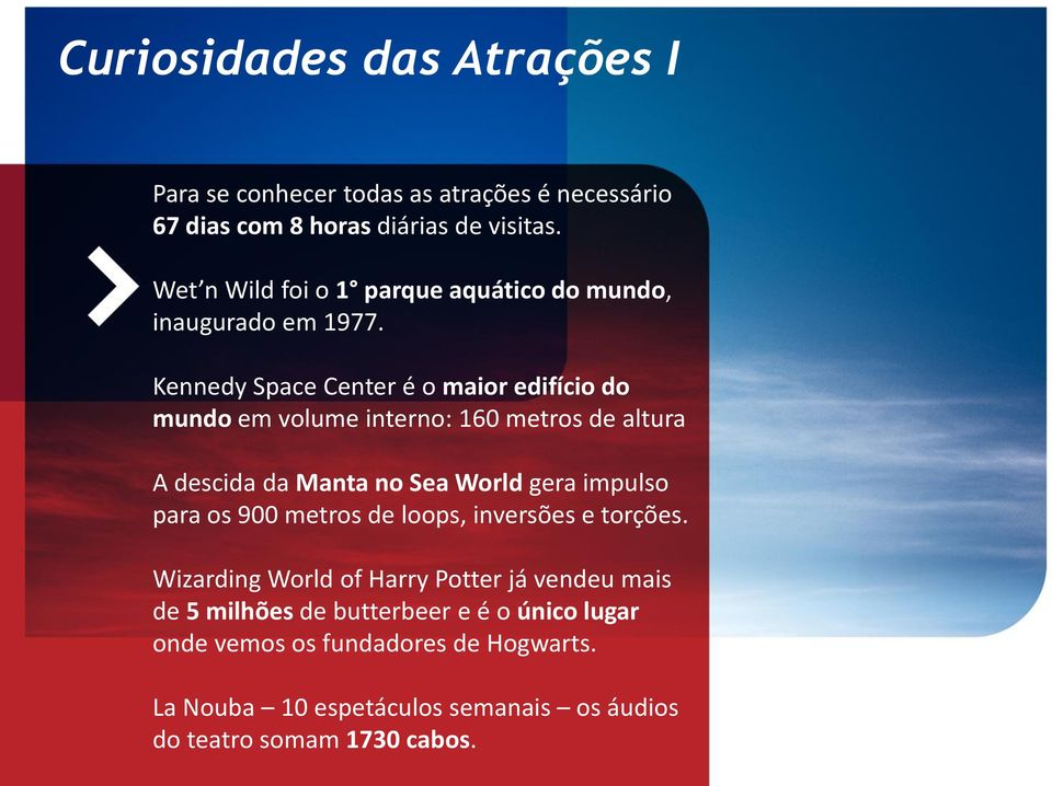 Kennedy Space Center é o maior edifício do mundo em volume interno: 160 metros de altura A descida da Manta no Sea World gera impulso para os