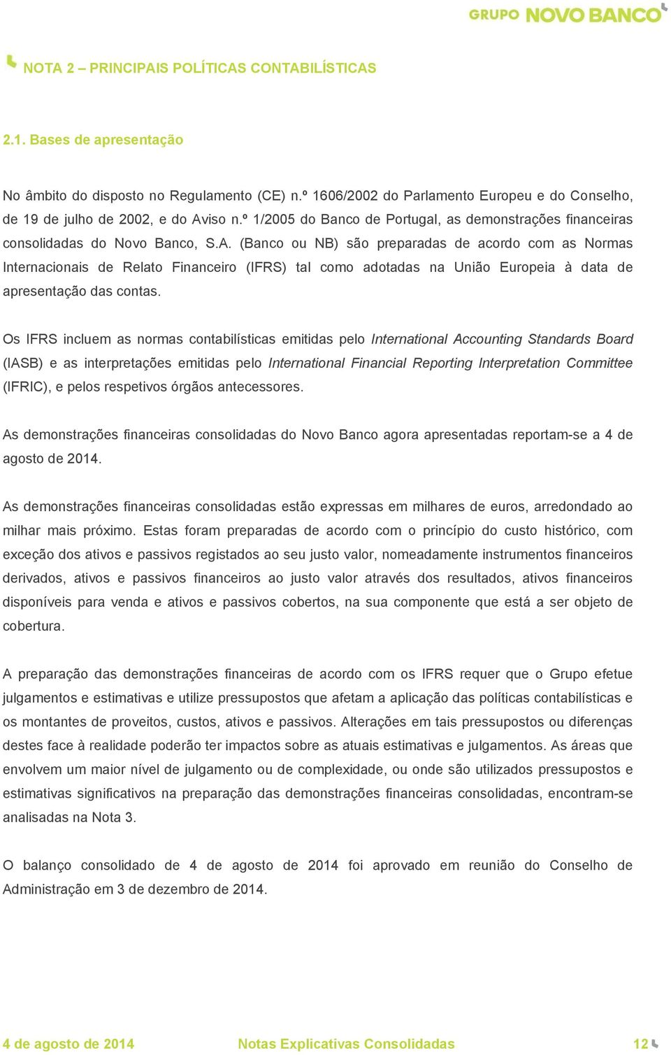 iso n.º 1/2005 do Banco de Portugal, as demonstrações financeiras consolidadas do Novo Banco, S.A.