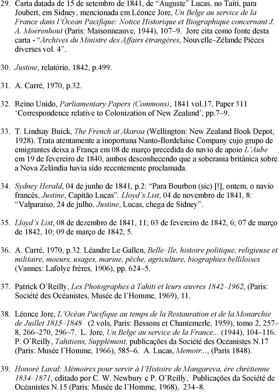 30. Justine, relatório, 1842, p.499. 31. A. Carré, 1970, p.32. 32. Reino Unido, Parliamentary Papers (Commons), 1841 vol.17, Paper 311 Correspondence relative to Colonization of New Zealand, pp.7 9.