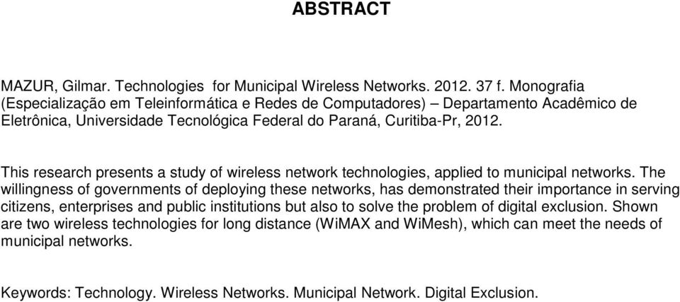This research presents a study of wireless network technologies, applied to municipal networks.