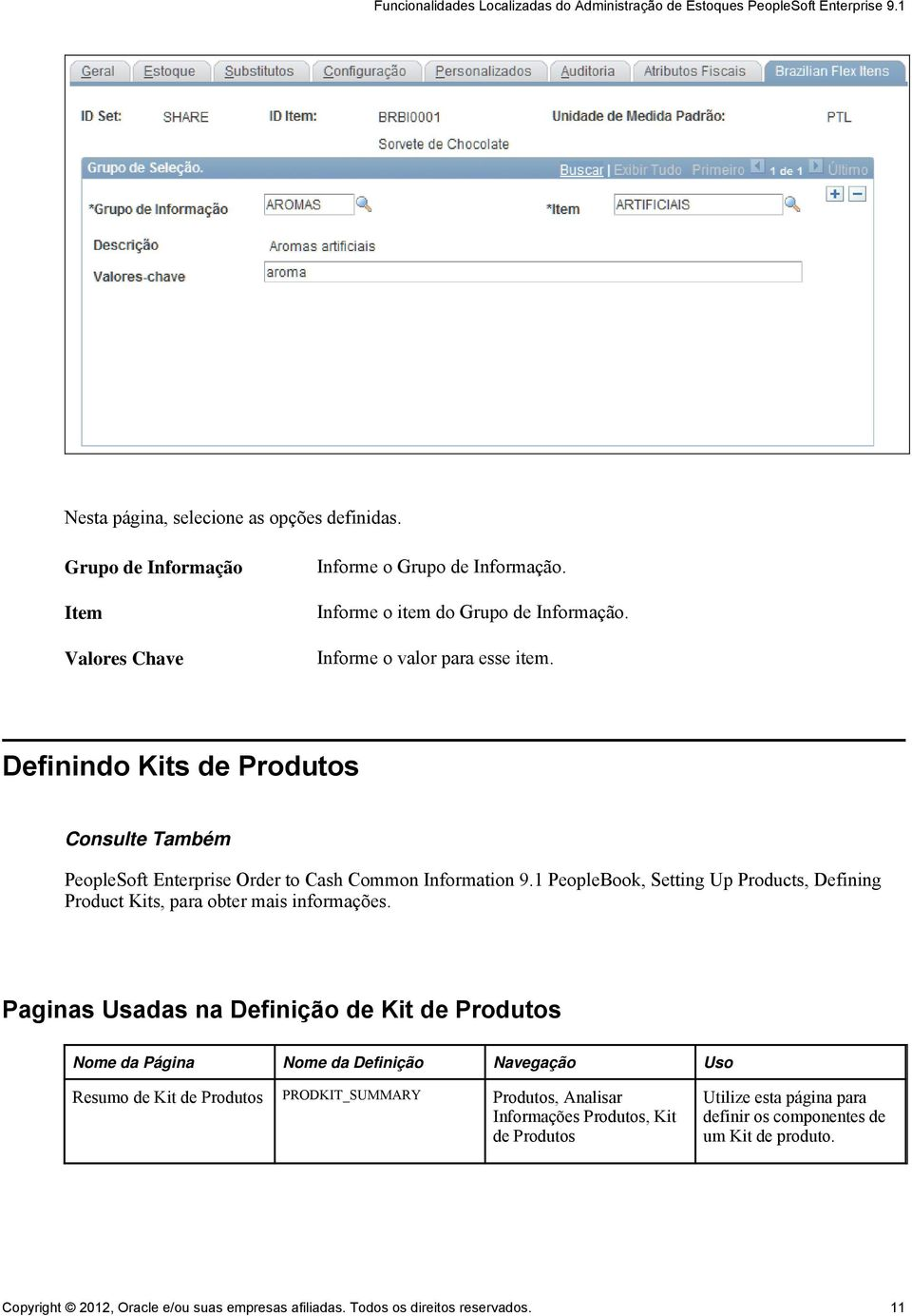 1 PeopleBook, Setting Up Products, Defining Product Kits, para obter mais informações.