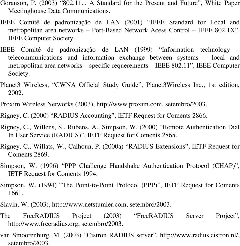 IEEE Comitê de padronização de LAN (1999) Information technology telecommunications and information exchange between systems local and metropolitan area networks specific requerements IEEE 802.