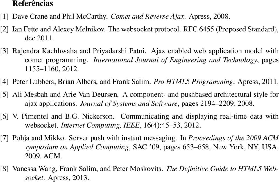 [4] Peter Lubbers, Brian Albers, and Frank Salim. Pro HTML5 Programming. Apress, 2011. [5] Ali Mesbah and Arie Van Deursen. A component- and pushbased architectural style for ajax applications.