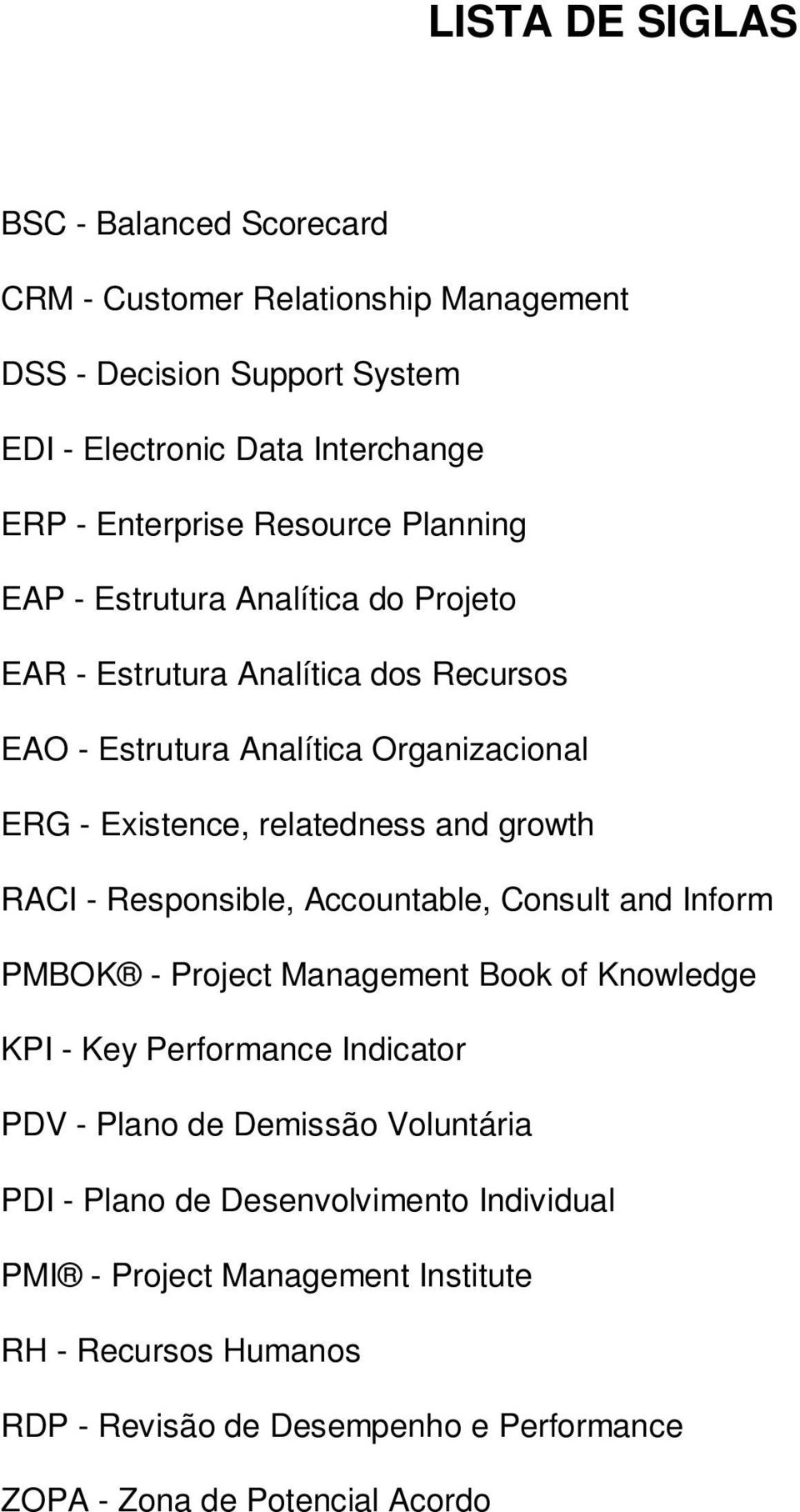growth RACI - Responsible, Accountable, Consult and Inform PMBOK - Project Management Book of Knowledge KPI - Key Performance Indicator PDV - Plano de Demissão