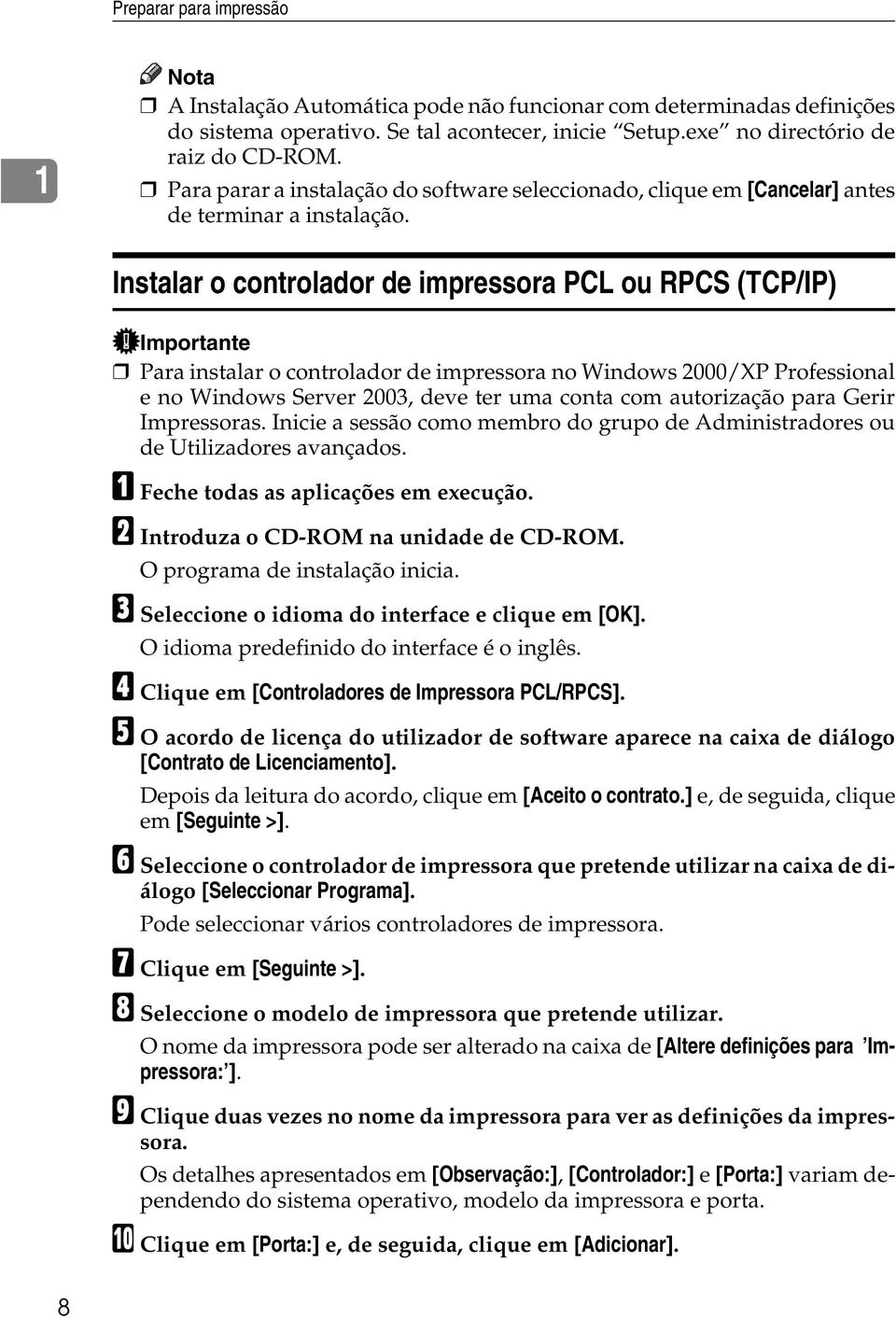 Instalar o controlador de impressora PCL ou RPCS (TCP/IP) Importante Para instalar o controlador de impressora no Windows 2000/XP Professional e no Windows Server 2003, deve ter uma conta com
