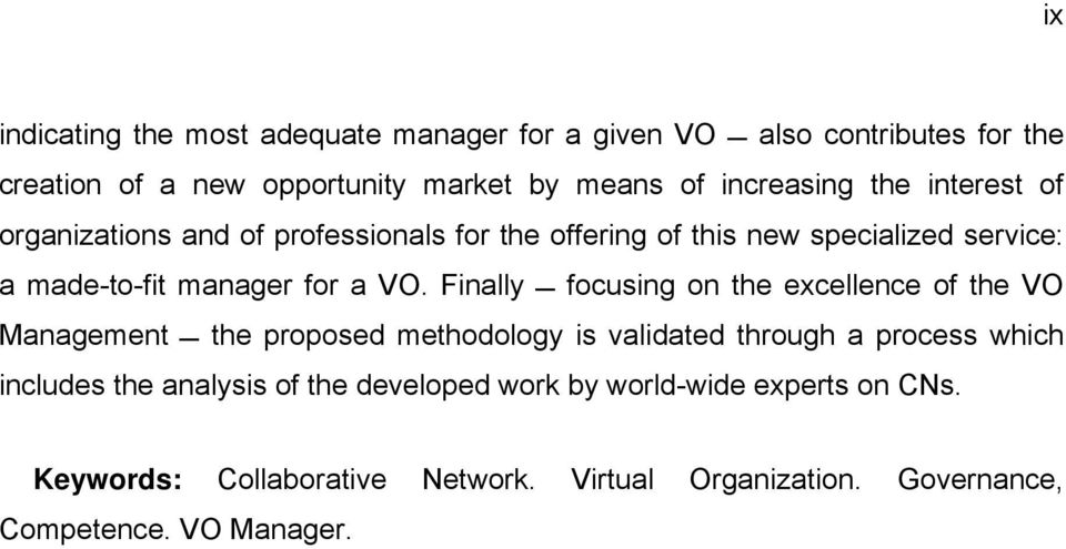 a VO. Finally focusing on the excellence of the VO Management the proposed methodology is validated through a process which includes the