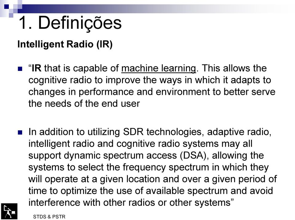 user In addition to utilizing SDR technologies, adaptive radio, intelligent radio and cognitive radio systems may all support dynamic spectrum access