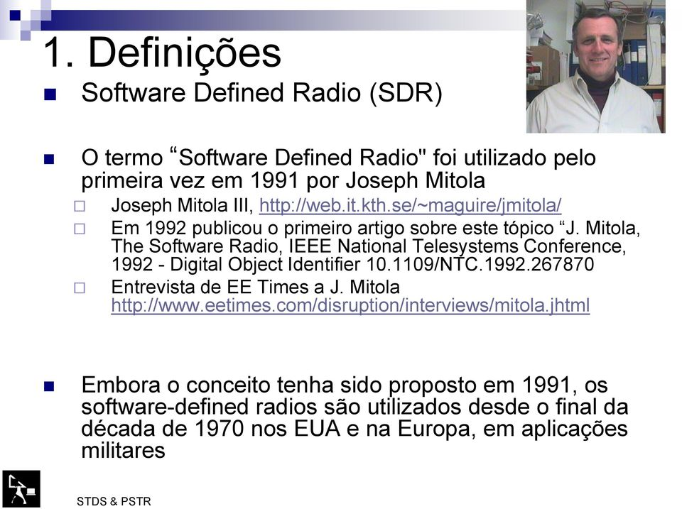 Mitola, The Software Radio, IEEE National Telesystems Conference, 1992 - Digital Object Identifier 10.1109/NTC.1992.267870 Entrevista de EE Times a J.