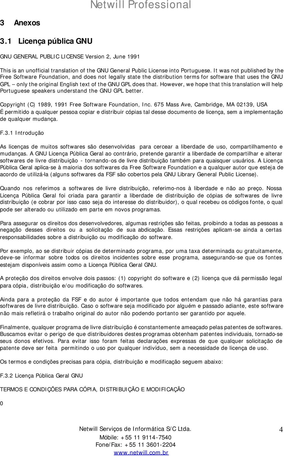 However, we hope that this translation will help Portuguese speakers understand the GNU GPL better. Copyright (C) 1989, 1991 Free Software Foundation, Inc.