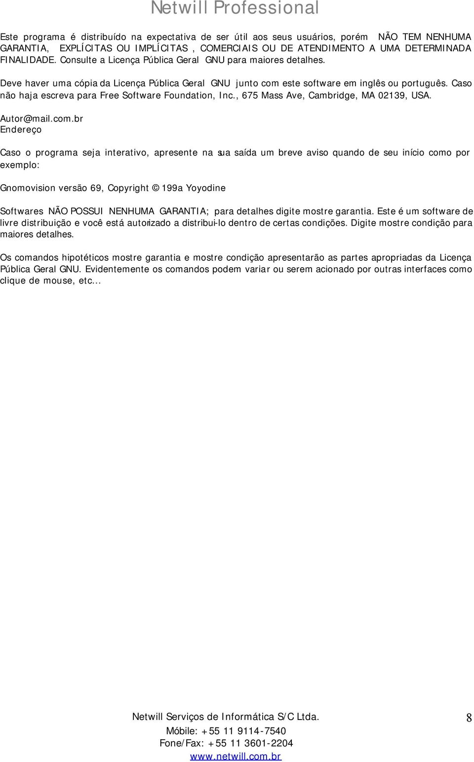 Caso não haja escreva para Free Software Foundation, Inc., 675 Mass Ave, Cambridge, MA 02139, USA. Autor@mail.com.