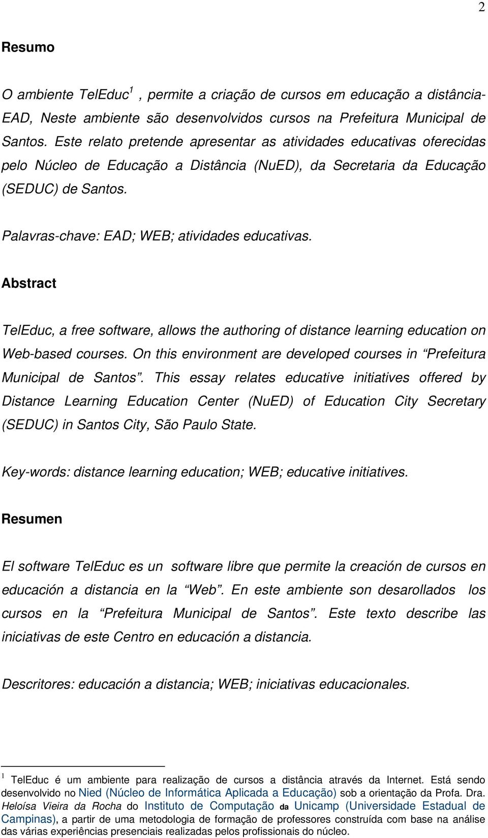 Palavras-chave: EAD; WEB; atividades educativas. Abstract TelEduc, a free software, allows the authoring of distance learning education on Web-based courses.