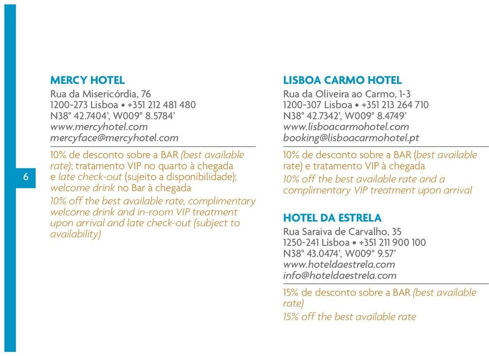 drink and in-room VIP treatment upon arrival and late check-out (subject to availability) Lisboa Carmo Hotel Rua da Oliveira ao Carmo, 1-3 1200-307 Lisboa +351 213 264 710 N38 42.7342, W009 8.