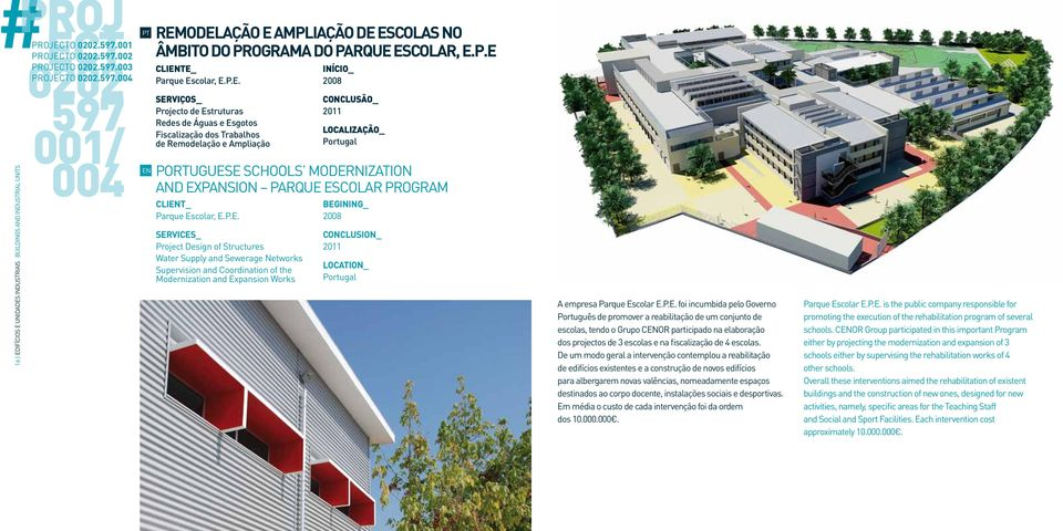 CLIT_ Parque Escolar, E.P.E. Project Design of Structures Water Supply and Sewerage Networks Supervision and Coordination of the Modernization and Expansion Works 2008 2011 Portugal A empresa Parque Escolar E.