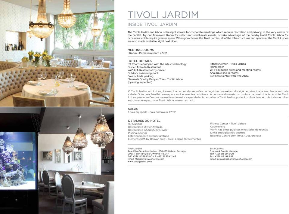 When you choose the Tivoli Jardim, all of the infrastructures and spaces at the Tivoli Lisboa are also made available, right next door.