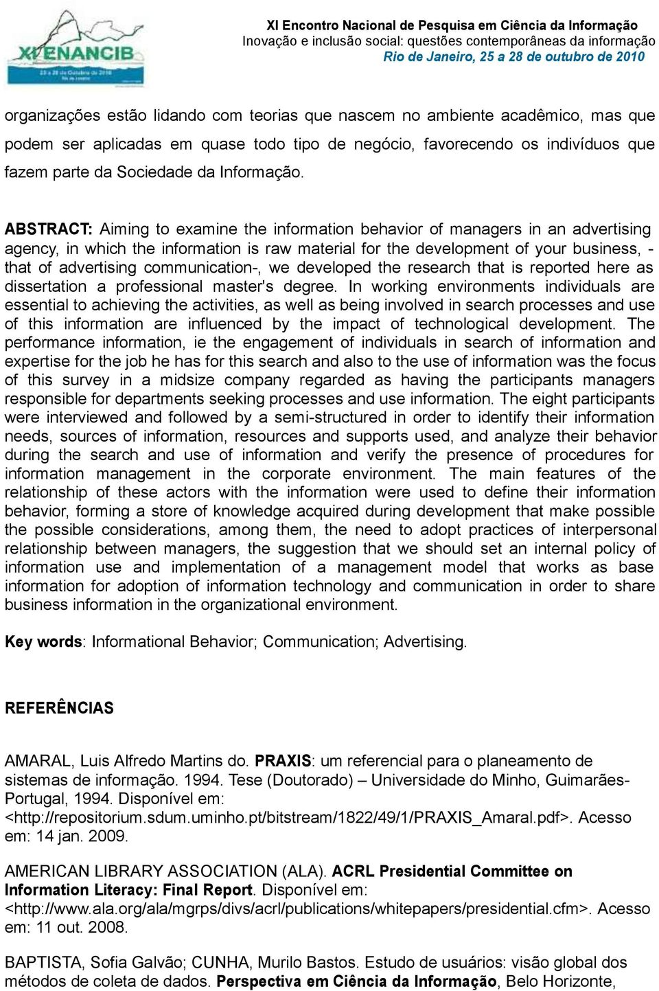 ABSTRACT: Aiming to examine the information behavior of managers in an advertising agency, in which the information is raw material for the development of your business, - that of advertising