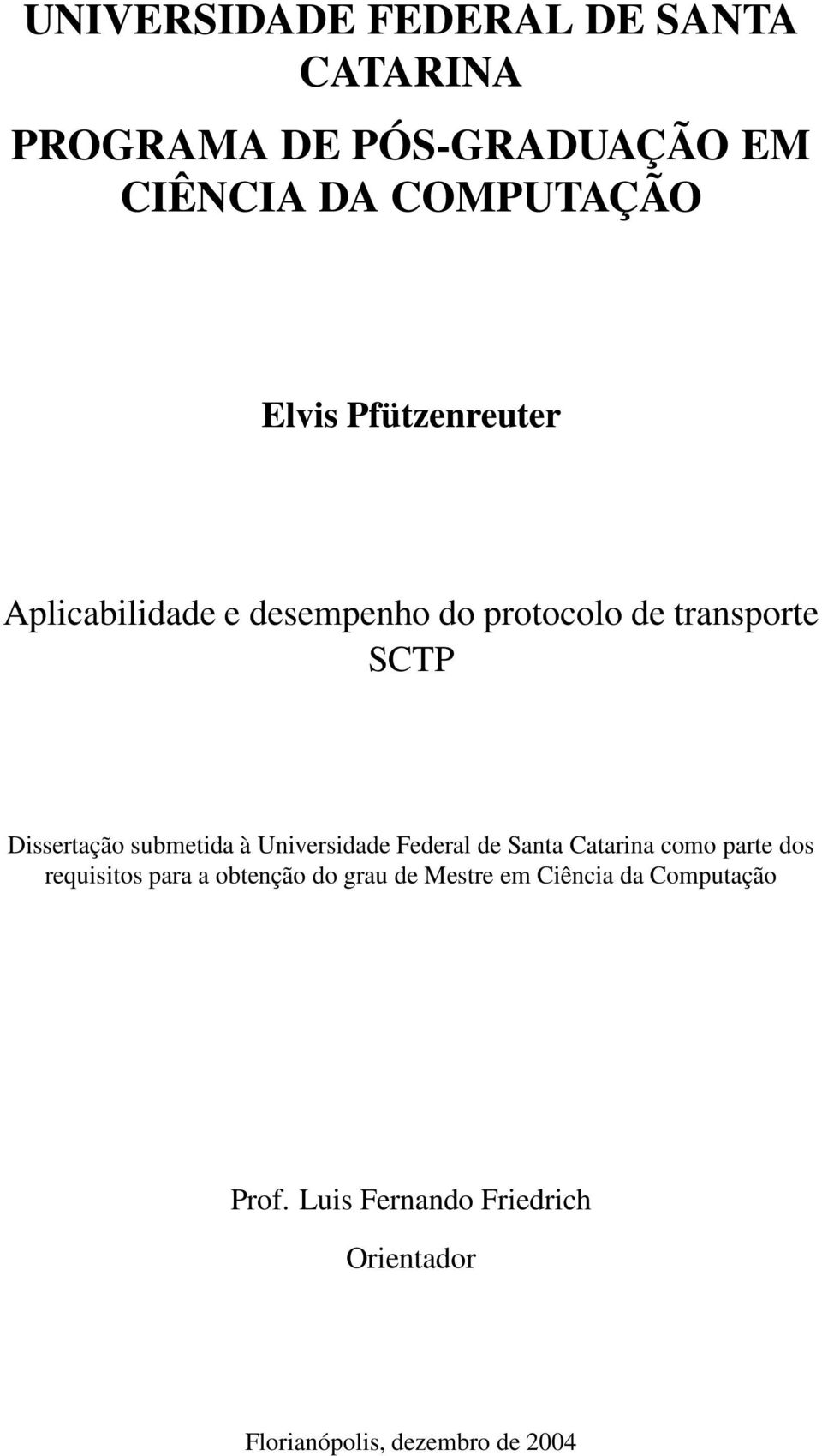 Universidade Federal de Santa Catarina como parte dos requisitos para a obtenção do grau de