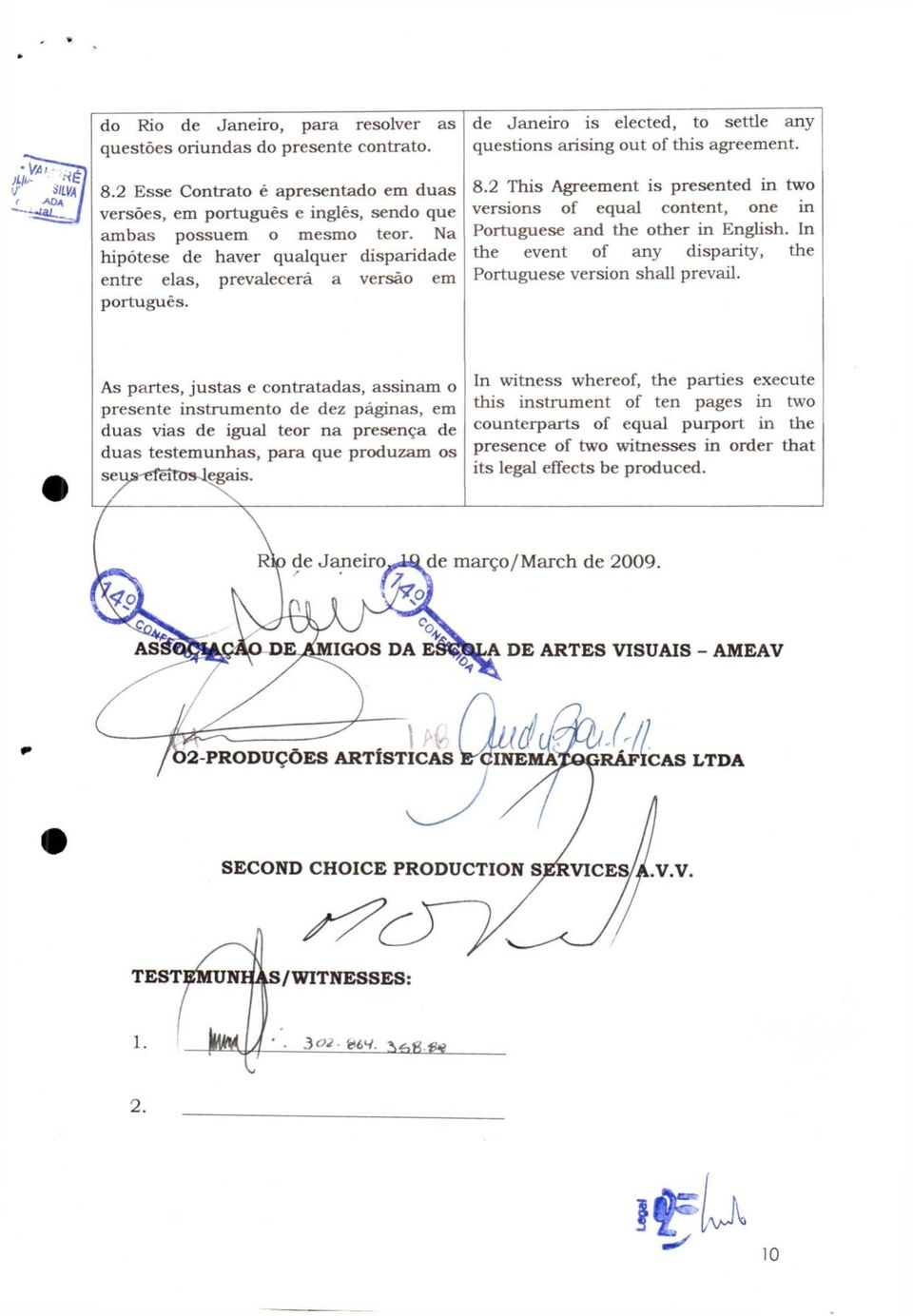 2 This Agreement is presented in two versions of equal content, one in Portuguese and the other in English. In the event of any disparity, the Portuguese version shall prevail.