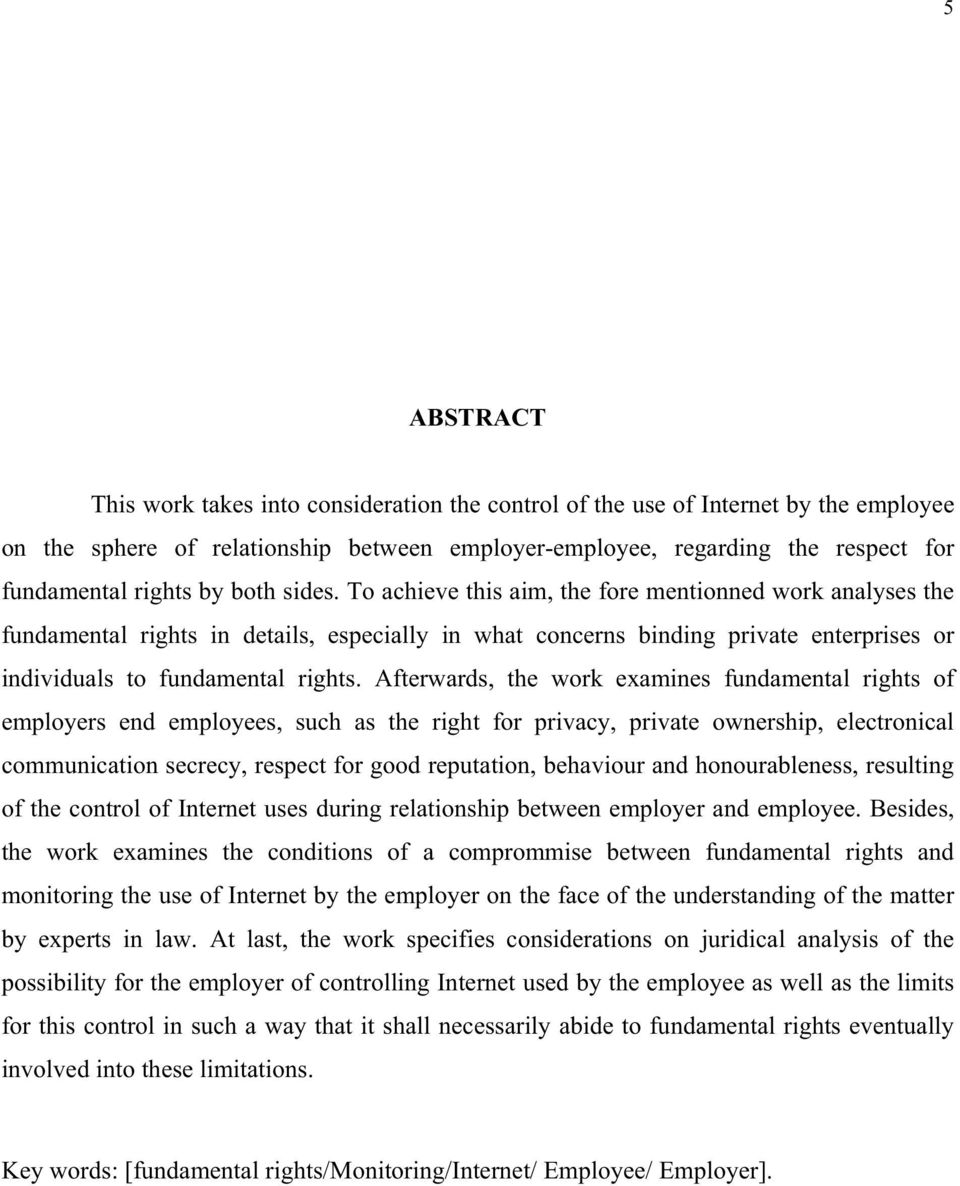 Afterwards, the work examines fundamental rights of employers end employees, such as the right for privacy, private ownership, electronical communication secrecy, respect for good reputation,