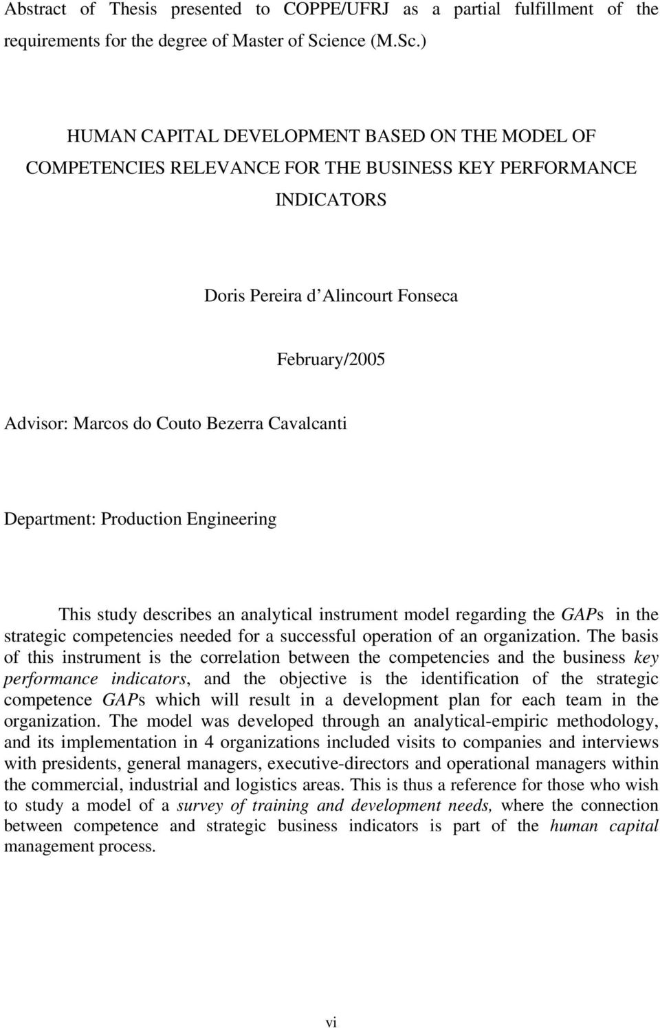 ) HUMAN CAPITAL DEVELOPMENT BASED ON THE MODEL OF COMPETENCIES RELEVANCE FOR THE BUSINESS KEY PERFORMANCE INDICATORS Doris Pereira d Alincourt Fonseca February/2005 Advisor: Marcos do Couto Bezerra