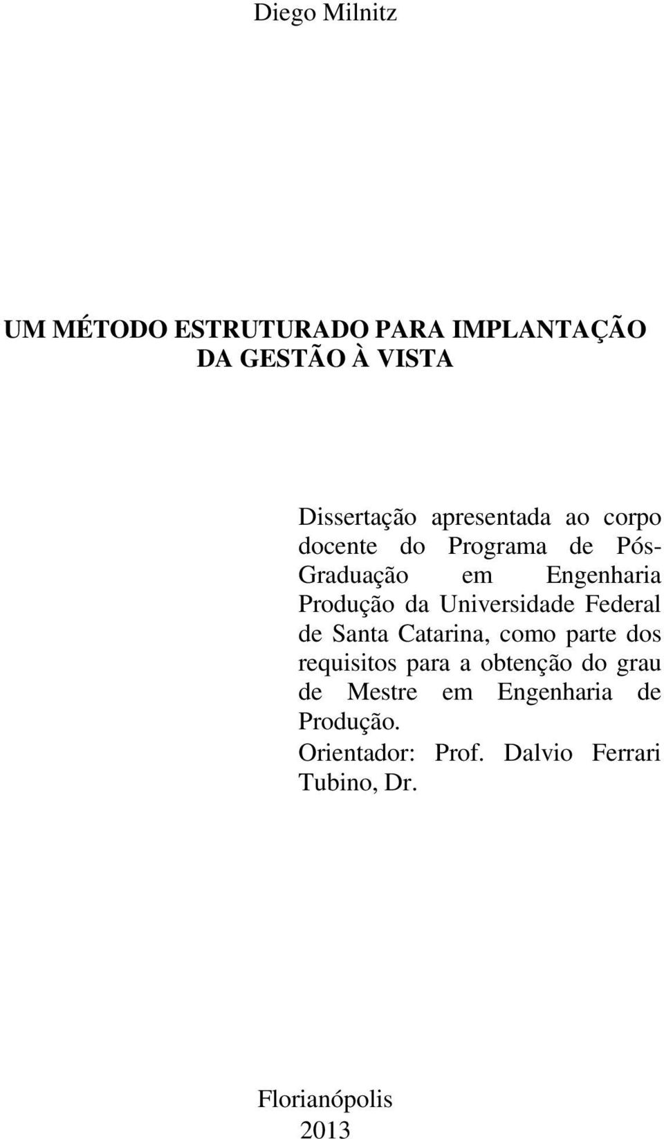 Universidade Federal de Santa Catarina, como parte dos requisitos para a obtenção do grau