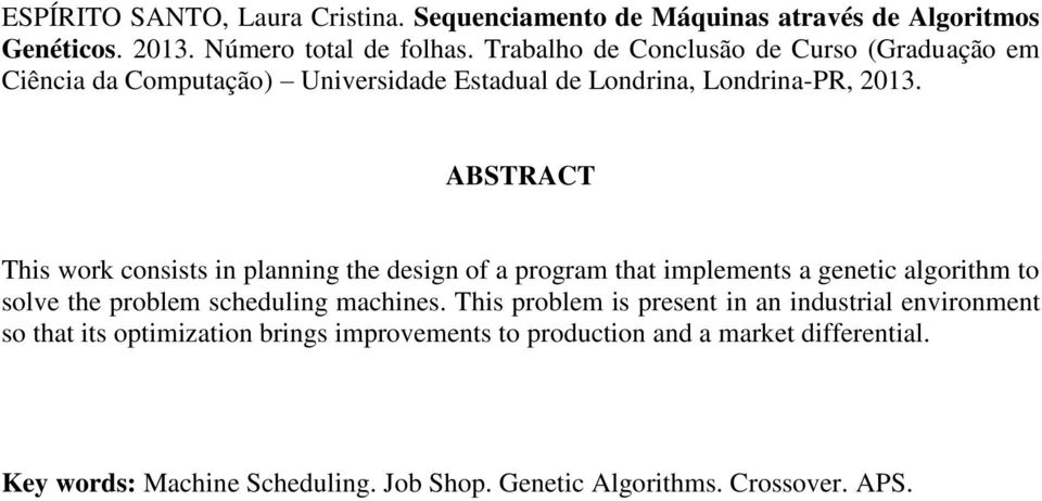 ABSTRACT This work consists in planning the design of a program that implements a genetic algorithm to solve the problem scheduling machines.