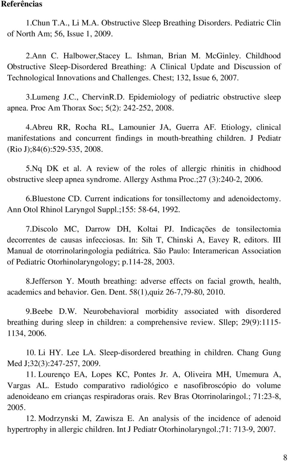 Proc Am Thorax Soc; 5(2): 242-252, 2008. 4.Abreu RR, Rocha RL, Lamounier JA, Guerra AF. Etiology, clinical manifestations and concurrent findings in mouth-breathing children.
