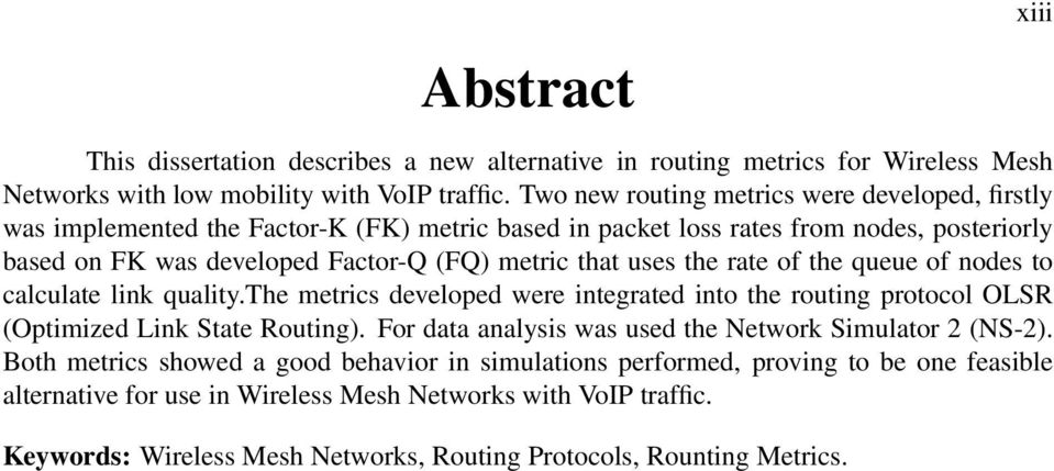 uses the rate of the queue of nodes to calculate link quality.the metrics developed were integrated into the routing protocol OLSR (Optimized Link State Routing).