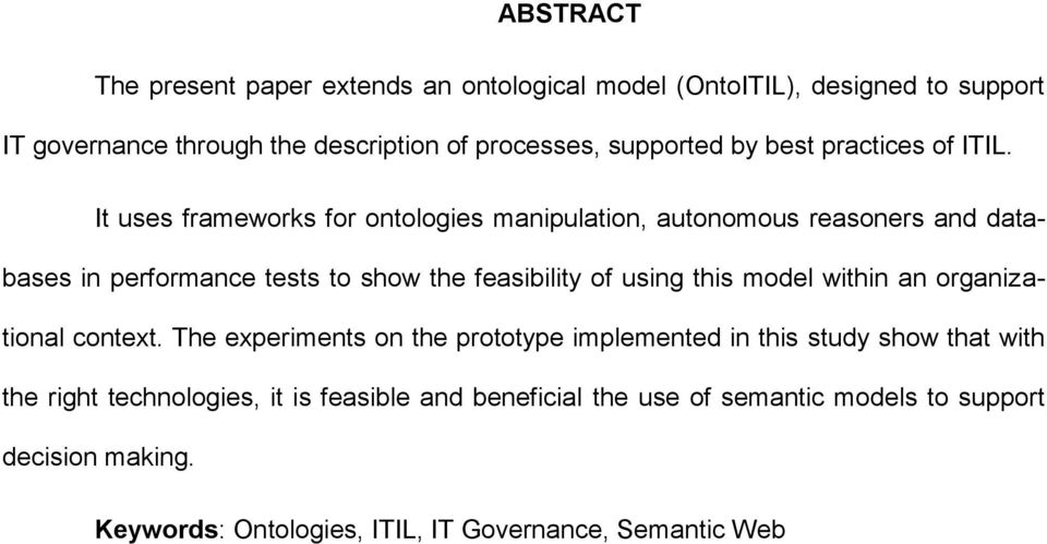 It uses frameworks for ontologies manipulation, autonomous reasoners and databases in performance tests to show the feasibility of using this model