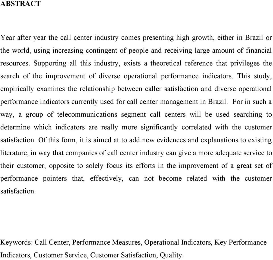 This study, empirically examines the relationship between caller satisfaction and diverse operational performance indicators currently used for call center management in Brazil.