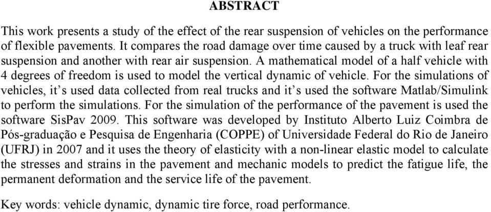 A mathematical model of a half vehicle with 4 degrees of freedom is used to model the vertical dynamic of vehicle.