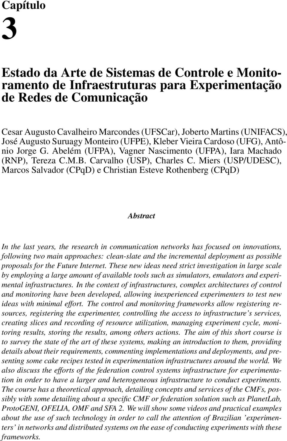Miers (USP/UDESC), Marcos Salvador (CPqD) e Christian Esteve Rothenberg (CPqD) Abstract In the last years, the research in communication networks has focused on innovations, following two main