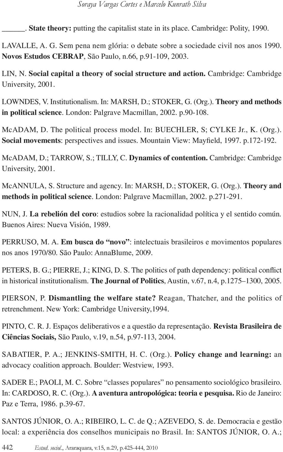 Cambridge: Cambridge University, 2001. LOWNDES, V. Institutionalism. In: MARSH, D.; STOKER, G. (Org.). Theory and methods in political science. London: Palgrave Macmillan, 2002. p.90-108. McADAM, D.
