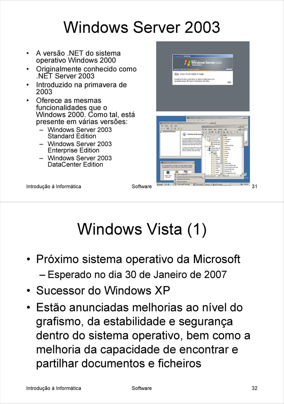 Como tal, está presente em várias versões: Windows Server 2003 Standard Edition Windows Server 2003 Enterprise Edition Windows Server 2003 DataCenter Edition Introdução à Informática
