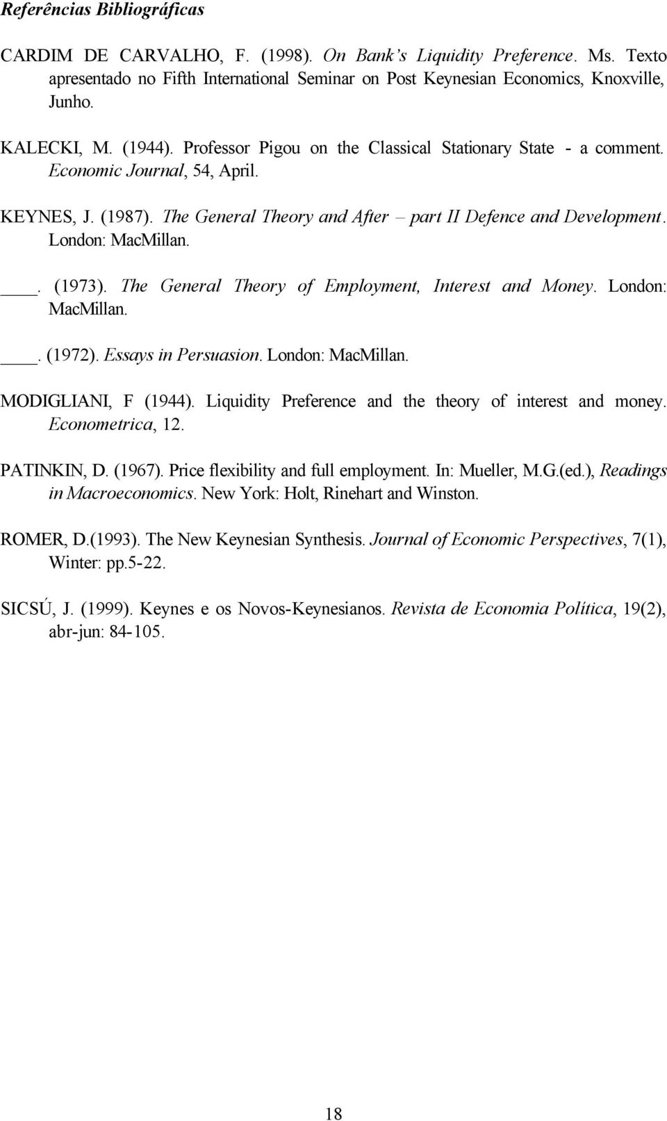 London: MacMillan.. (1973). The General Theory of Employment, Interest and Money. London: MacMillan.. (1972). Essays in Persuasion. London: MacMillan. MODIGLIANI, F (1944).