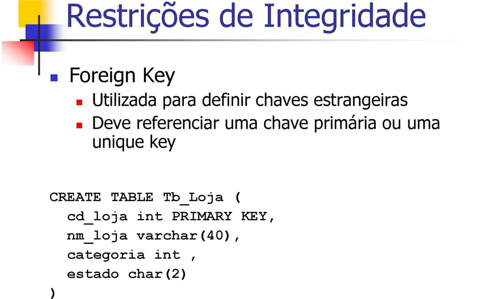 uma unique key CREATE TABLE Tb_Loja ( cd_loja int