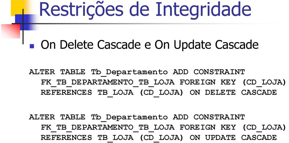 (CD_LOJA ON DELETE CASCADE ALTER TABLE Tb_Departamento ADD  (CD_LOJA ON