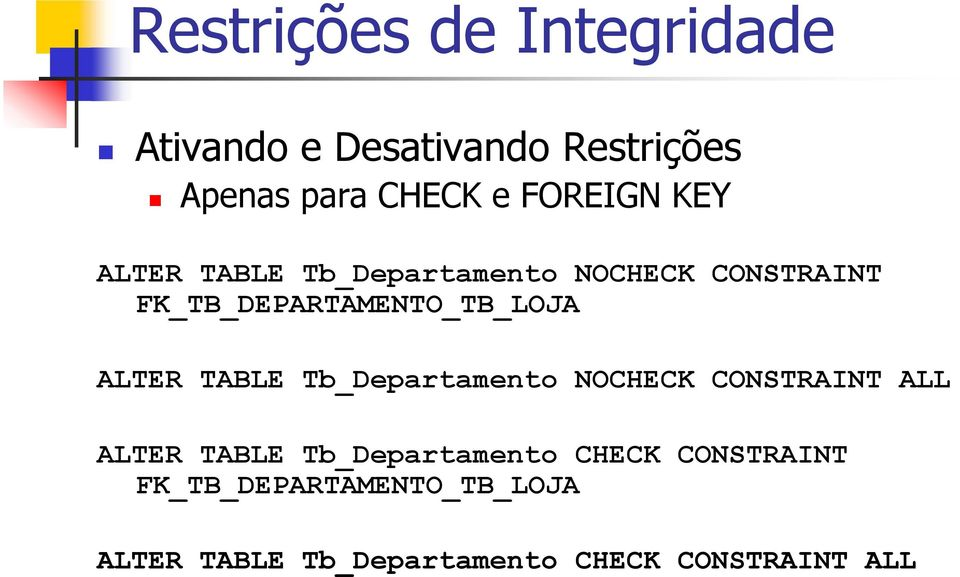Tb_Departamento NOCHECK CONSTRAINT ALL ALTER TABLE Tb_Departamento CHECK