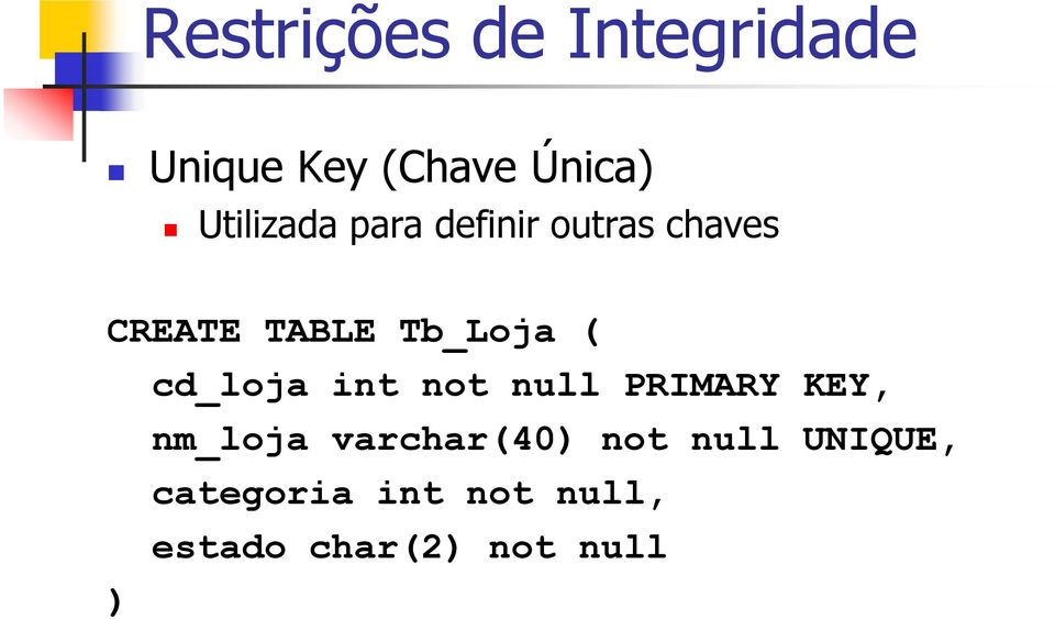 not null PRIMARY KEY, nm_loja varchar(40 not null