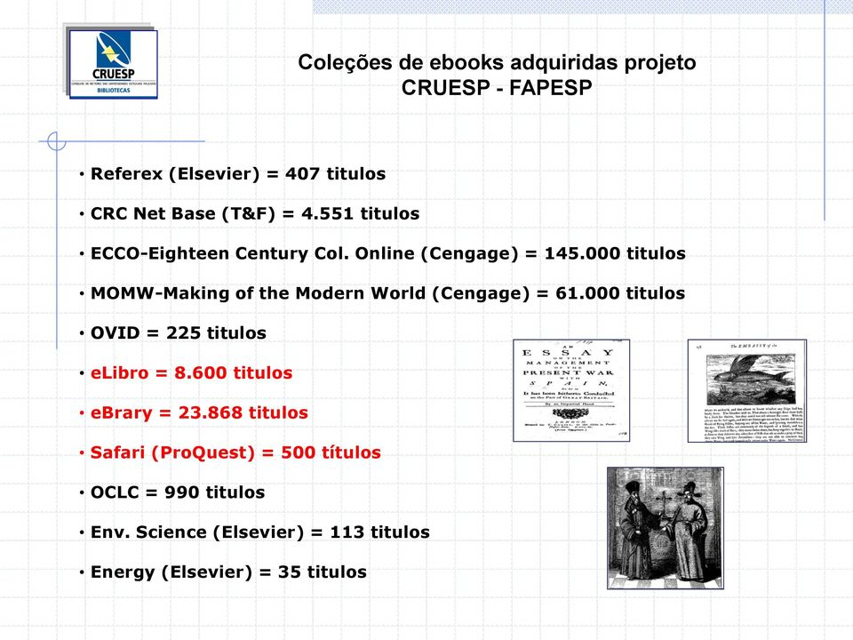 000 titulos MOMW-Making of the Modern World (Cengage) = 61.000 titulos OVID = 225 titulos elibro = 8.