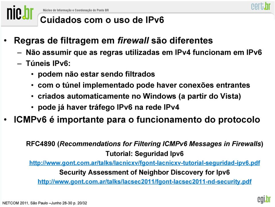 funcionamento do protocolo RFC4890 (Recommendations for Filtering ICMPv6 Messages in Firewalls) Tutorial: Seguridad Ipv6 http://www.gont.com.ar/talks/lacnicxv/fgont-lacnicxv-tutorial-seguridad-ipv6.
