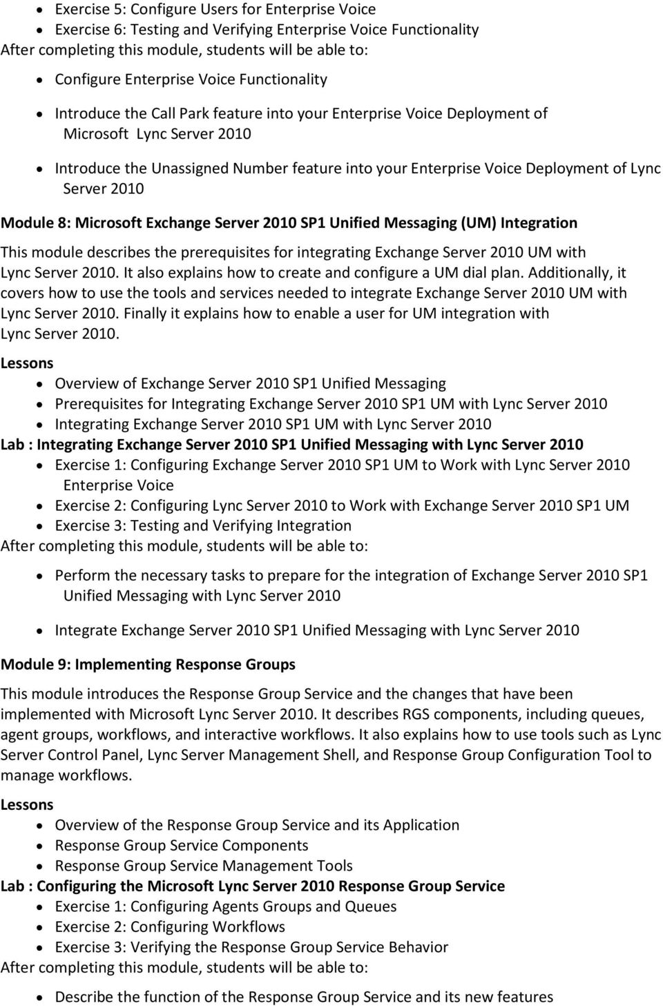 SP1 Unified Messaging (UM) Integration This module describes the prerequisites for integrating Exchange Server 2010 UM with Lync Server 2010.