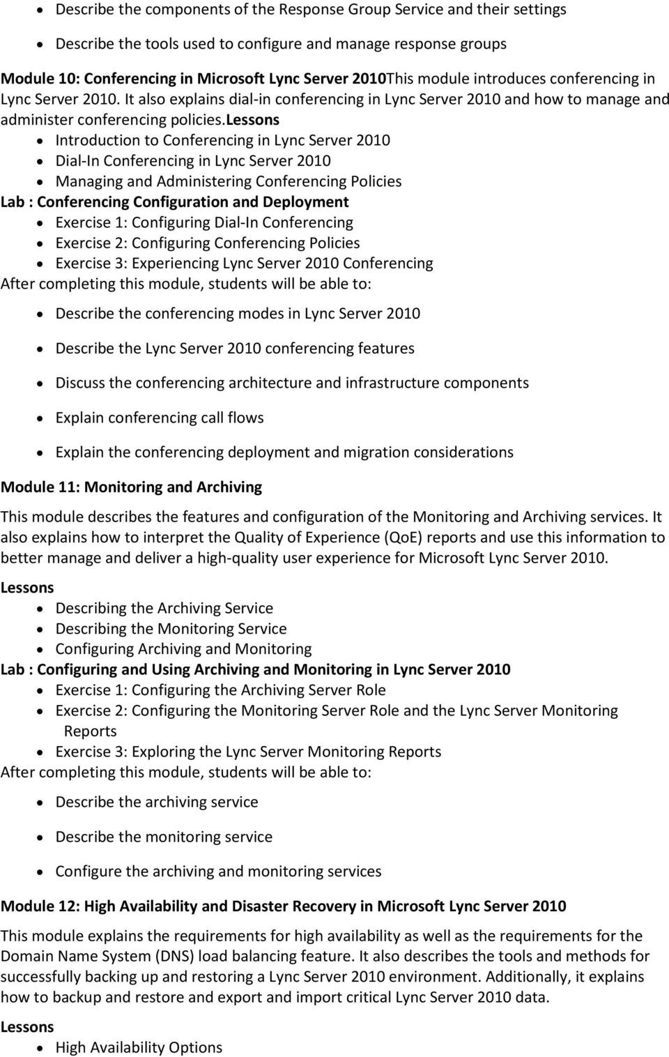 Introduction to Conferencing in Lync Server 2010 Dial-In Conferencing in Lync Server 2010 Managing and Administering Conferencing Policies Lab : Conferencing Configuration and Deployment Exercise 1: