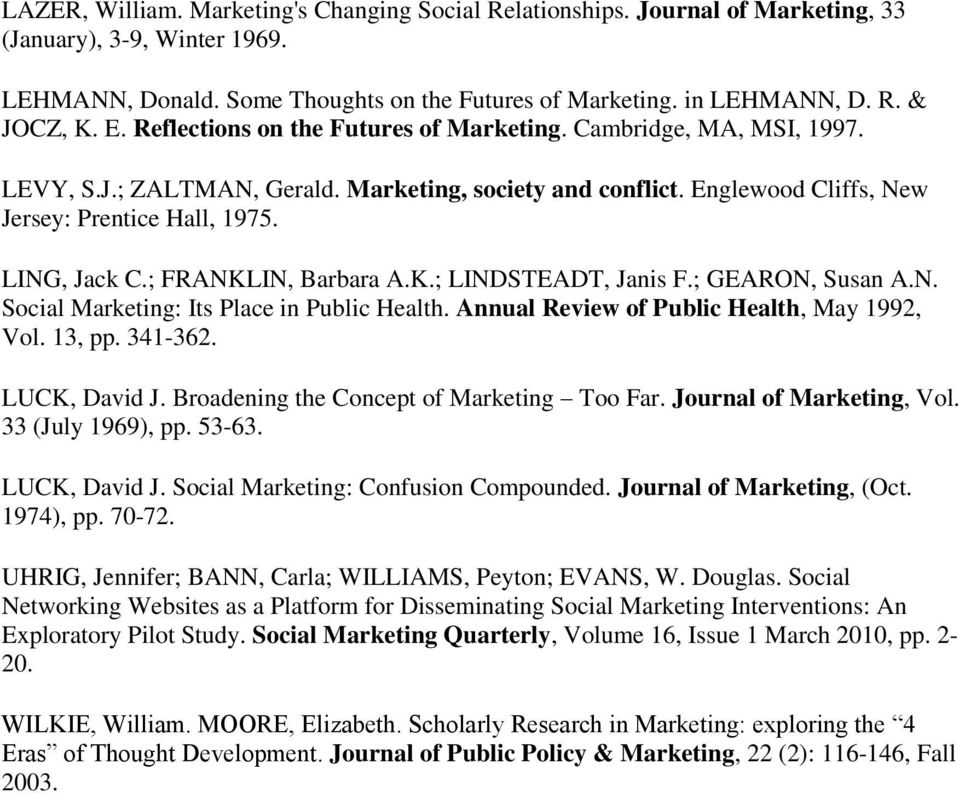; FRANKLIN, Barbara A.K.; LINDSTEADT, Janis F.; GEARON, Susan A.N. Social Marketing: Its Place in Public Health. Annual Review of Public Health, May 1992, Vol. 13, pp. 341-362. LUCK, David J.
