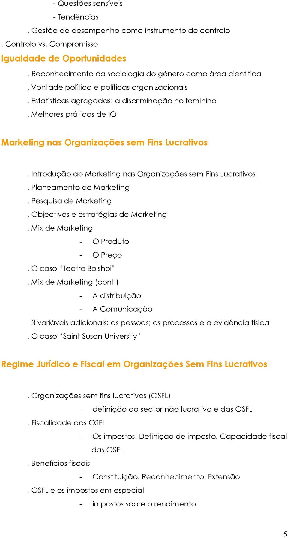 Introdução ao Marketing nas Organizações sem Fins Lucrativos. Planeamento de Marketing. Pesquisa de Marketing. Objectivos e estratégias de Marketing. Mix de Marketing - O Produto - O Preço.